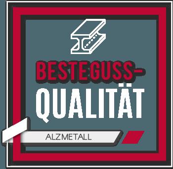Alzmetall Qualitätssiegel: Höchste Qualität aus der eigenen Gießerei. Beste Gussqualität.